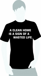 A clean home is a sign of wasted life
