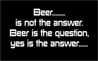 Beer is  not the answer.