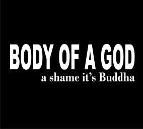 Body of a god a shame it's a buddha