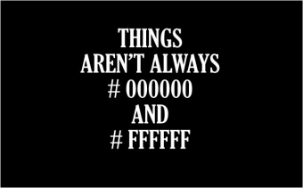 Things aren't alway #00000 and #FFFFF